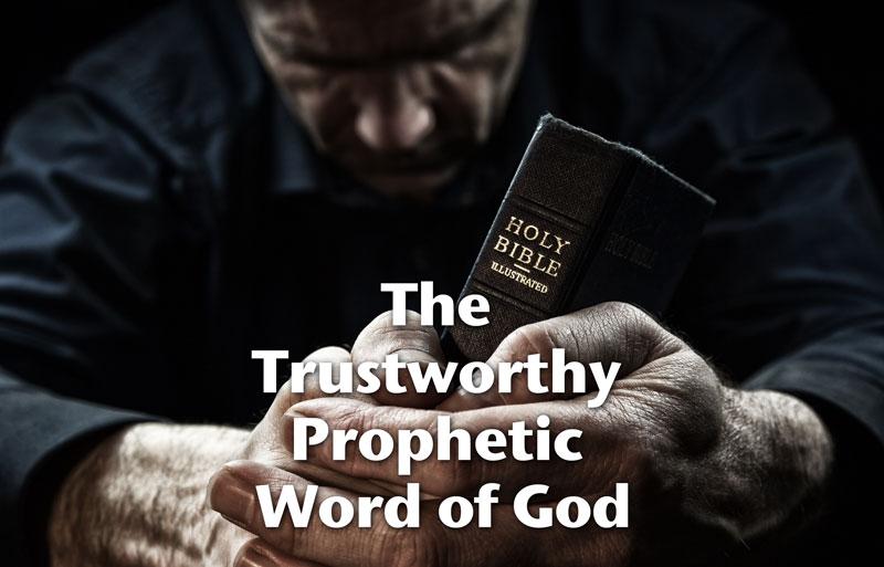 The Trustworthy Prophetic Word of God